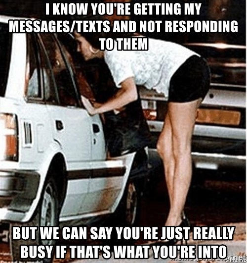 Karma prostitute  - I know you're getting my messages/texts and not responding to them But we can say you're just really busy if that's what you're into