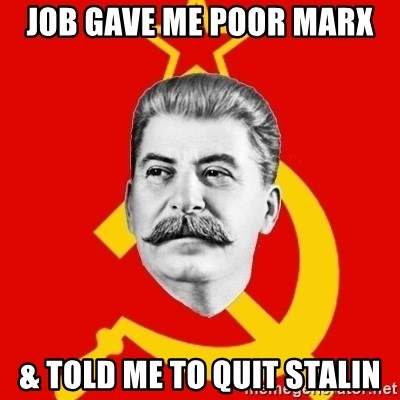 Stalin Says - Job gave me poor marx & told me to quit stalin