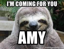 Sexual Sloth - I'M COMING FOR YOU AMY