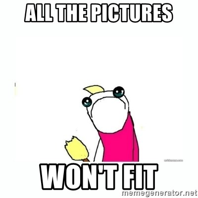 sad do all the things - All the pictures won't fit