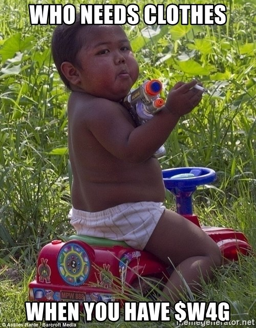 Swagger Baby - WHO NEEDS CLOTHES WHEN YOU HAVE $W4G