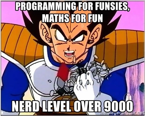 Over 9000 - Programming for funsies, maths for fun nerd level over 9000