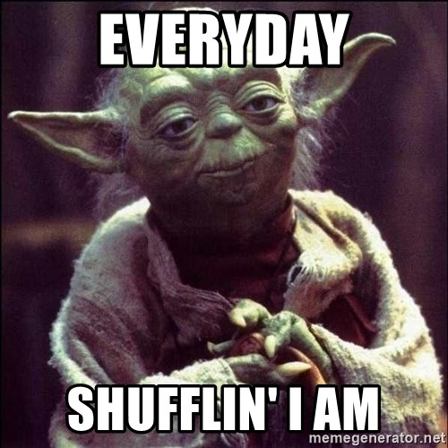 Advice Yoda - EVERYDAY Shufflin' I am