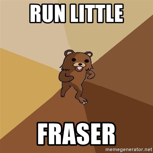 Pedo Bear From Beyond - RUN LITTLE FRASER