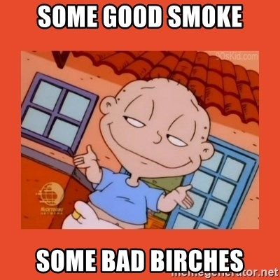 Tommy Pickles - some good smoke some bad birches