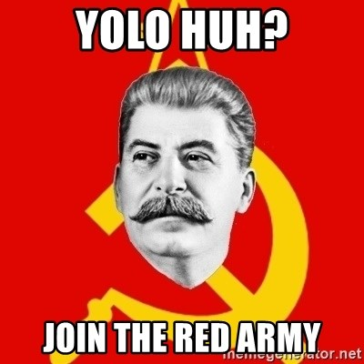 Stalin Says - yolo huh? join the red army
