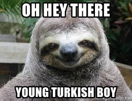 Sexual Sloth - oh hey there young turkish boy