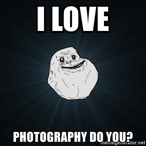 Forever Alone - i love photography do you?