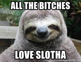 Sexual Sloth - ALL THE BITCHES  LOVE SLOTHA