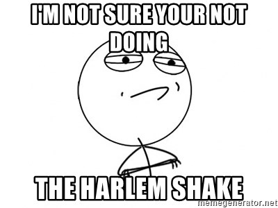 Challenge Accepted - i'm not sure your not doing the harlem shake