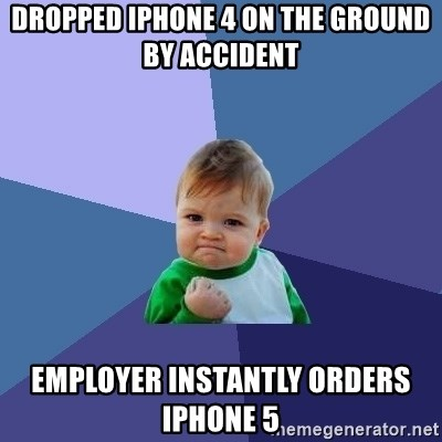 Success Kid - DroppeD iPhone 4 on the grouNd by aCcident Employer instantly orders iPhone 5
