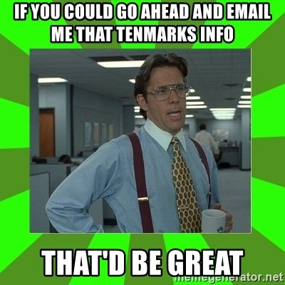 Lumberg - if you could go ahead and email me that tenmarks info that'd be great
