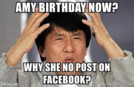 Confused Jackie Chan - amy birthday now? why she no post on facebook?