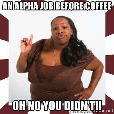 Sassy Black Woman - An alpha job before coffee oh no you didn't!!