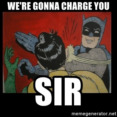 Batman Slappp - we're gonna charge you sir