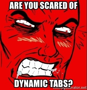 Rage Face - Are you scared of dynamic tabs?