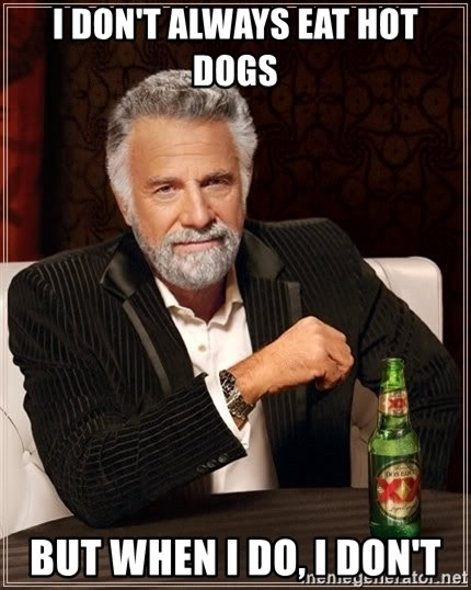 The Most Interesting Man In The World - i don't always eat hot dogs but when i do, i don't