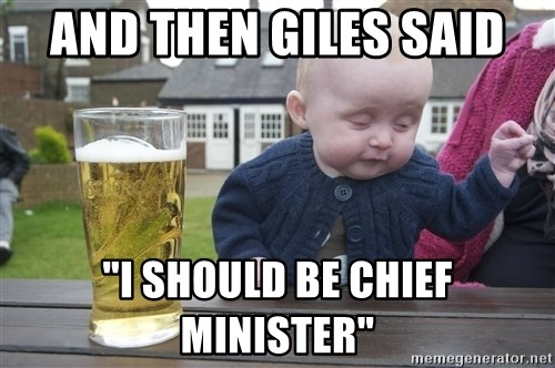 "drunk baby 1 - AND THEN GILES SAID ""I SHOULD BE CHIEF MINISTER"""