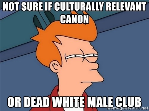 Futurama Fry - Not sure if Culturally relevant canon or dead white male club