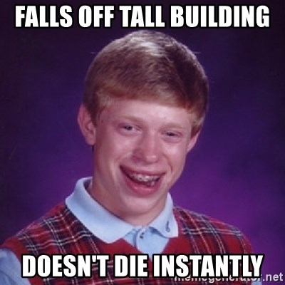 Bad Luck Brian - FALLS OFF TALL BUILDING DOESN'T DIE INSTANTLY