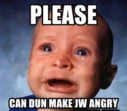 Very Sad Kid - PLEASE  CAN DUN MAKE JW ANGRY