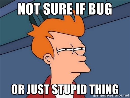 Futurama Fry - not sure if bug OR JUST STUPID THING