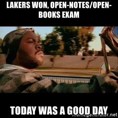 Ice Cube- Today was a Good day - LAKERS WON, OPEN-NOTES/OPEN-BOOKS EXAM TODAY WAS A GOOD DAY