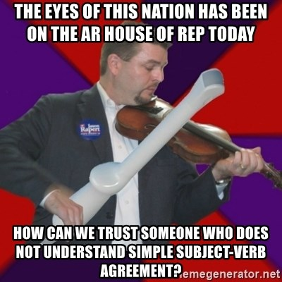 FiddlingRapert - The eyes of this nation has been on the AR House of Rep today How can we trust someone who does not understand simple subject-verb agreement?