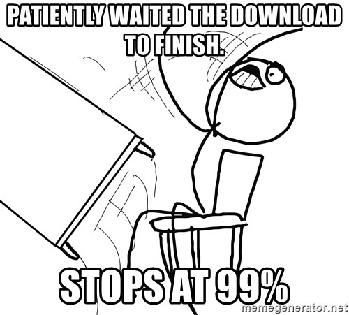 Desk Flip Rage Guy - Patiently waited the download to finish. Stops at 99%