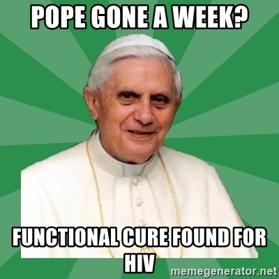 Morality Pope - POPE GONE A WEEK? functional cure Found for hiv