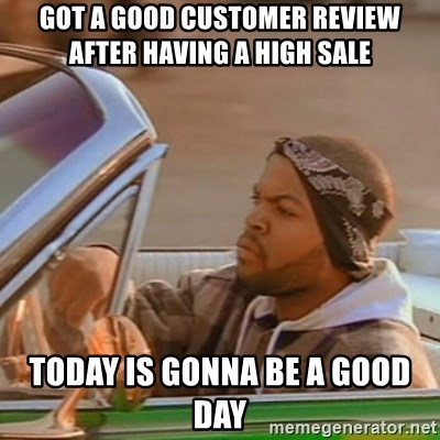 Good Day Ice Cube - Got a good customer review after having a high sale Today is gonna be a good day