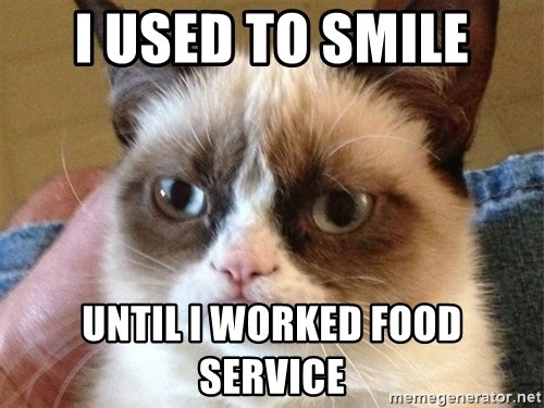Angry Cat Meme - I USED TO SMILE UNTIL I WORKED FOOD SERVICE