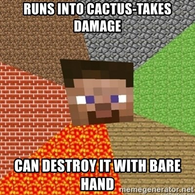 Minecraft Steve - runs into cactus-takes damage can destroy it with bare hand