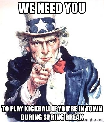 Uncle Sam - We Need You To play kickball if you're in town during spring break