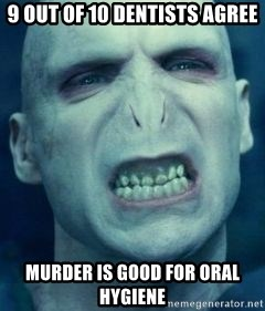 Angry Voldemort - 9 out of 10 dentists agree murder is good for oral hygiene