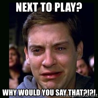 crying peter parker - Next to play? Why would you say that?!?!