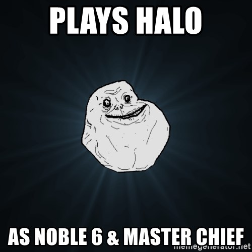 Forever Alone - plays halo as noble 6 & Master chief