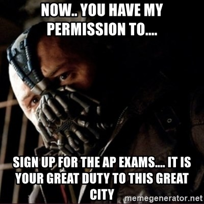 Bane Permission to Die - Now.. you have my permission to.... SIgn up for the AP Exams.... it is your great duty to this great city