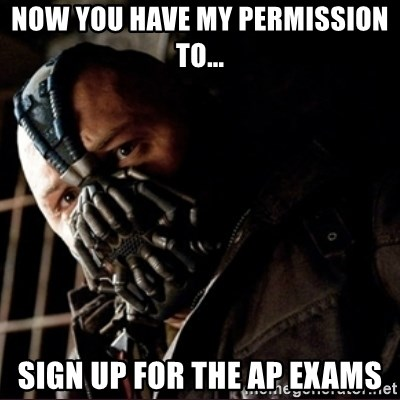 Bane Permission to Die - Now you have my permission to... sign up for the Ap exams