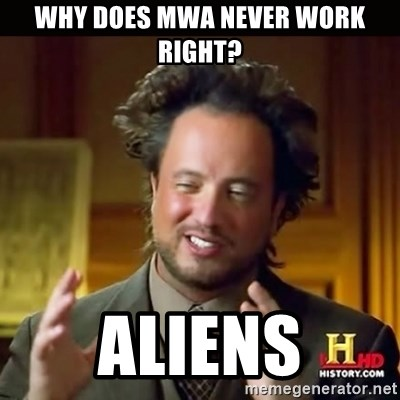 History guy - Why does MWA never work Right? Aliens
