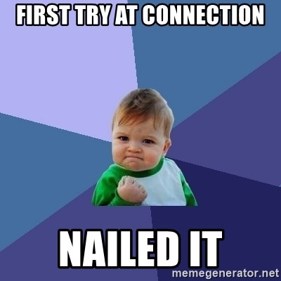 Success Kid - First try at connection Nailed it