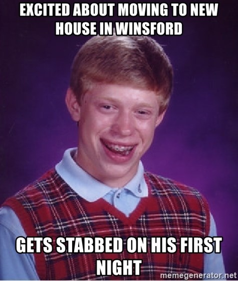 Bad Luck Brian - EXCITED ABOUT MOVING TO NEW HOUSE IN WINSFORD GETS STABBED ON HIS FIRST NIGHT
