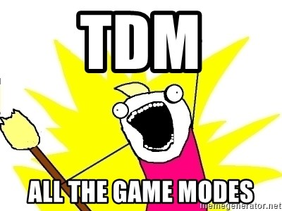 X ALL THE THINGS - TDM ALL THE GAME MODES