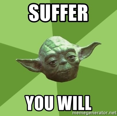 Advice Yoda Gives - suffer you will