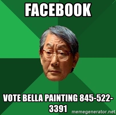 High Expectations Asian Father - Facebook Vote Bella Painting 845-522-3391