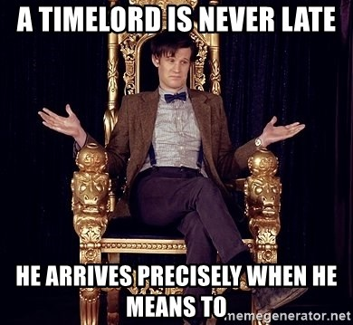 Hipster Doctor Who - A timelord Is never late He arrives precisely when he means to