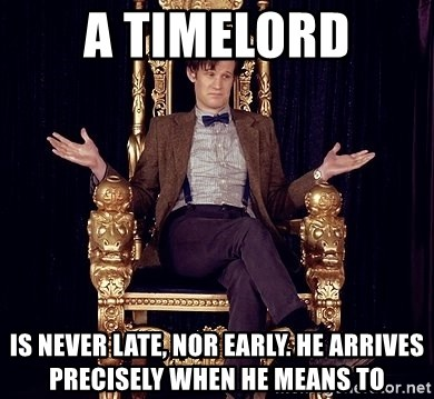 Hipster Doctor Who - A timelord is never late, nor early. he arrives precisely when he means to