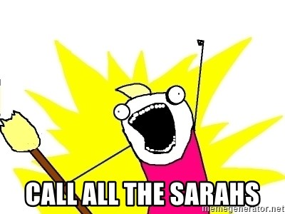 X ALL THE THINGS -  Call all the sarahs