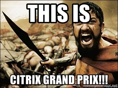 This Is Sparta Meme - THIS IS CITRIX GRAND PRIX!!!