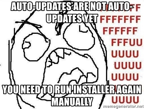 Fuuuu - auto-updates are not auto-updates yet you need to run installer again manually